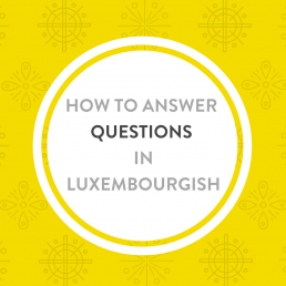 Luxembourgish Lesson How to answer questions