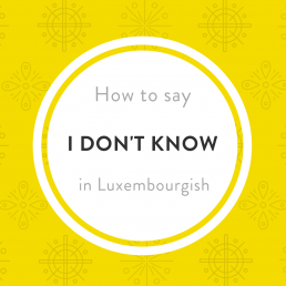 I don't know keng Ahnung Luxembourgish