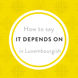 Luxembourgish vocabulary it depends
