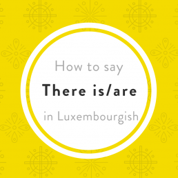 Luxembourgish there is there are et gëtt