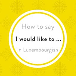 Luxembourgish lesson ech géif gär